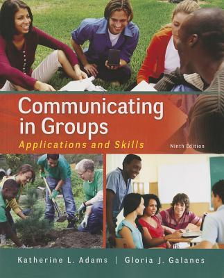 Communicating in Groups By Adams, Katherine/ Galanes, Gloria